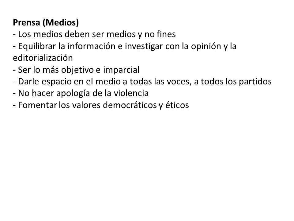 Prensa (Medios) - Los medios deben ser medios y no fines - Equilibrar la información e investigar con la opinión y la editorialización - Ser lo más ob