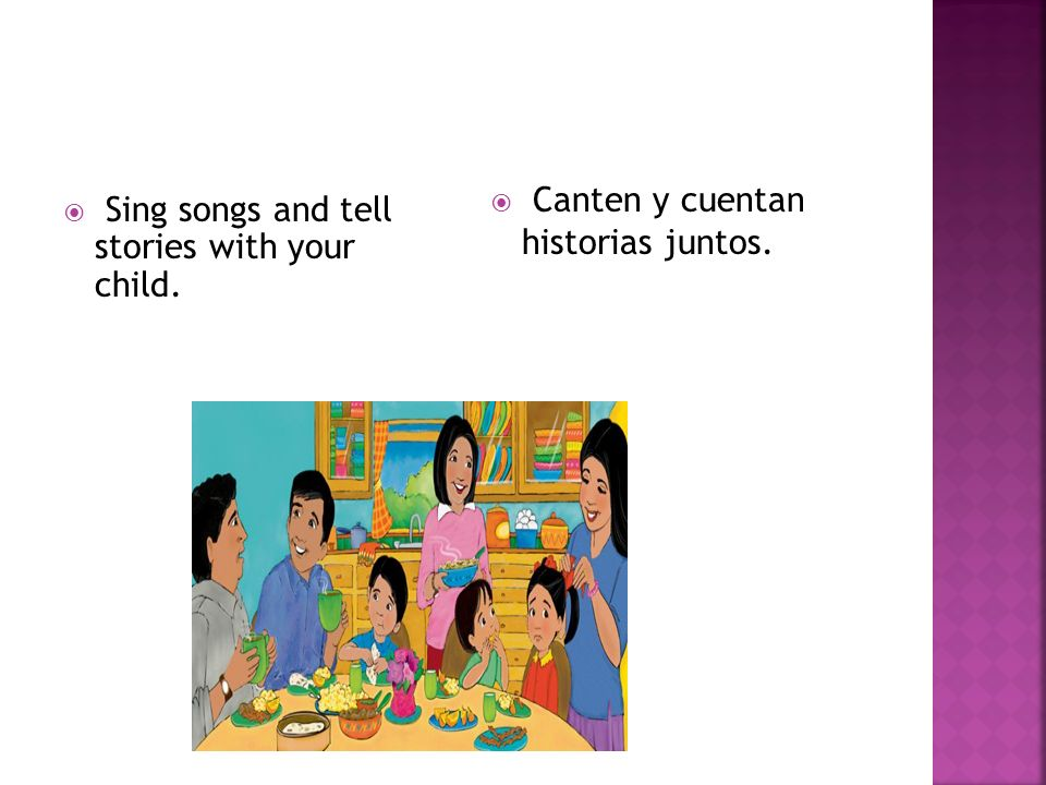 Sing songs and tell stories with your child. Canten y cuentan historias juntos.