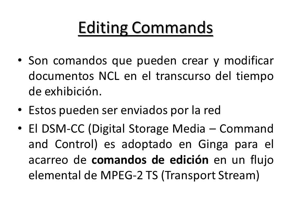 Editing Commands Son comandos que pueden crear y modificar documentos NCL en el transcurso del tiempo de exhibición.