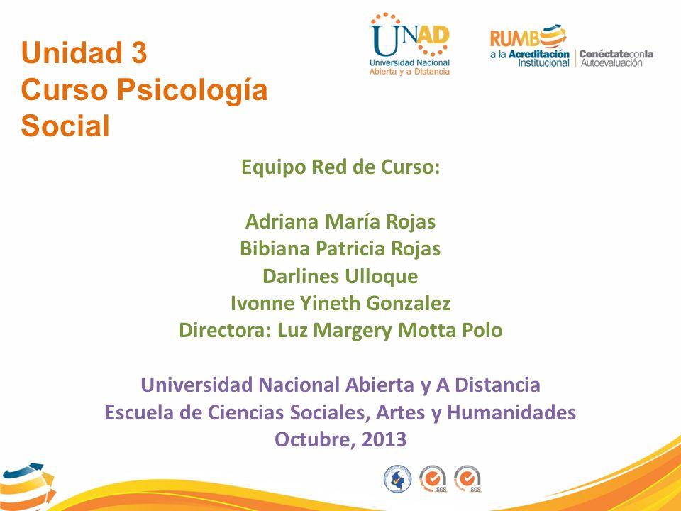 Unidad 3 Curso Psicología Social Equipo Red de Curso: Adriana María Rojas Bibiana Patricia Rojas Darlines Ulloque Ivonne Yineth Gonzalez Directora: Lu