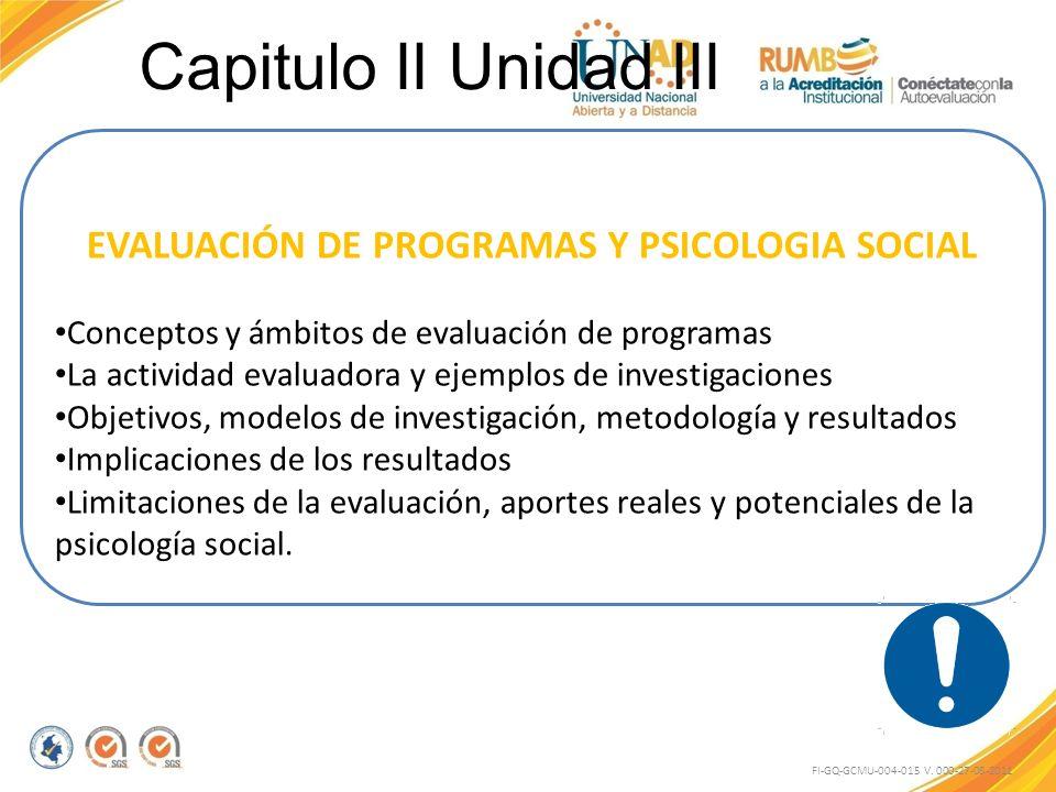 Capitulo II Unidad III FI-GQ-GCMU-004-015 V. 000-27-08-2011 EVALUACIÓN DE PROGRAMAS Y PSICOLOGIA SOCIAL Conceptos y ámbitos de evaluación de programas