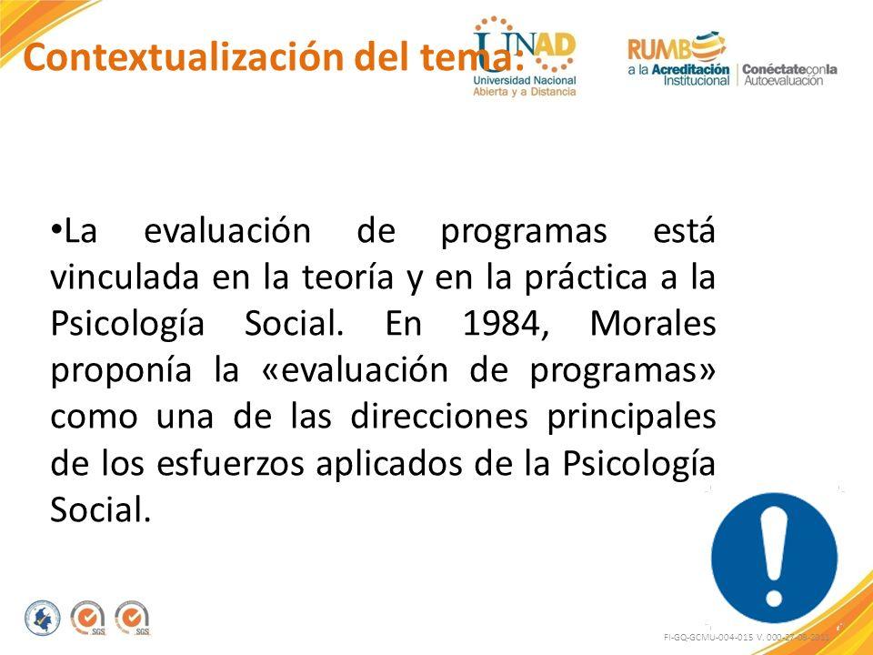 Contextualización del tema: FI-GQ-GCMU-004-015 V. 000-27-08-2011 La evaluación de programas está vinculada en la teoría y en la práctica a la Psicolog
