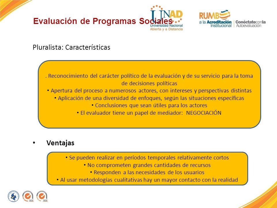 Evaluación de Programas Sociales Pluralista: Características Ventajas. Reconocimiento del carácter político de la evaluación y de su servicio para la