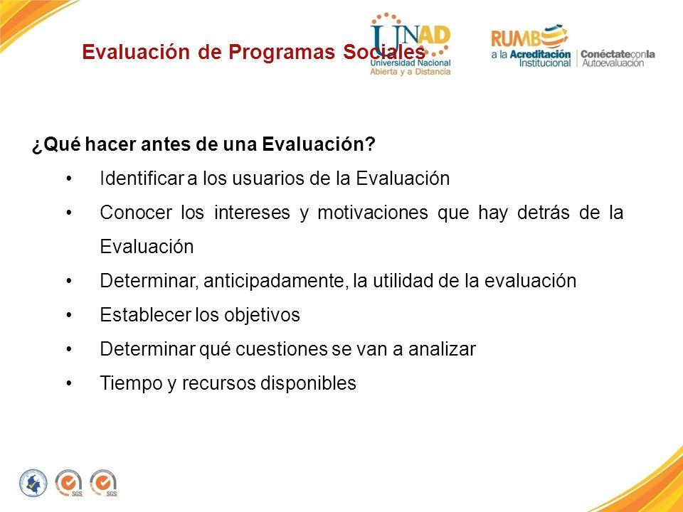 Evaluación de Programas Sociales ¿Qué hacer antes de una Evaluación? Identificar a los usuarios de la Evaluación Conocer los intereses y motivaciones