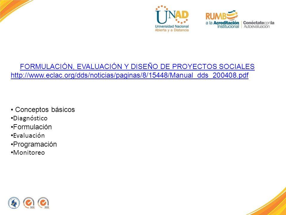 FORMULACIÓN, EVALUACIÓN Y DISEÑO DE PROYECTOS SOCIALES http://www.eclac.org/dds/noticias/paginas/8/15448/Manual_dds_200408.pdf Conceptos básicos Diagn