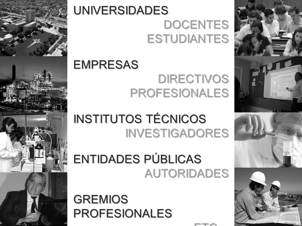 UNIVERSIDADESDOCENTESESTUDIANTESEMPRESASDIRECTIVOSPROFESIONALES INSTITUTOS TÉCNICOS INVESTIGADORES ENTIDADES PÚBLICAS AUTORIDADES GREMIOS PROFESIONALES ETC…