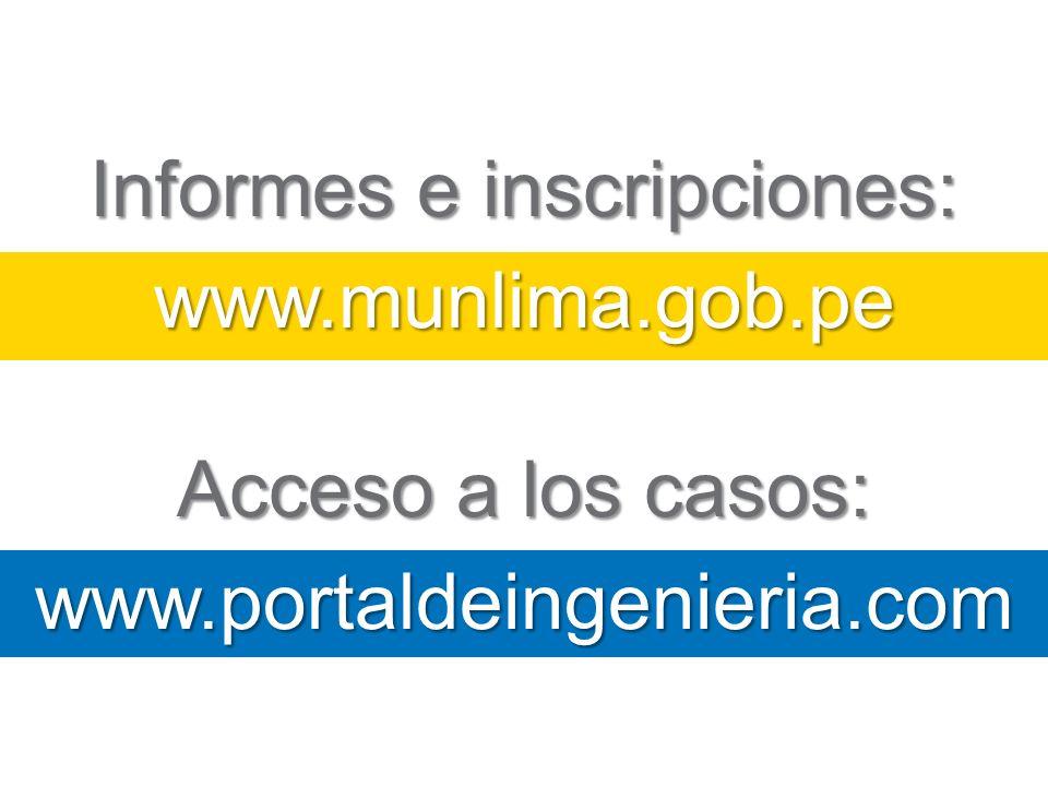 Informes e inscripciones: www.munlima.gob.pe Acceso a los casos: www.portaldeingenieria.com
