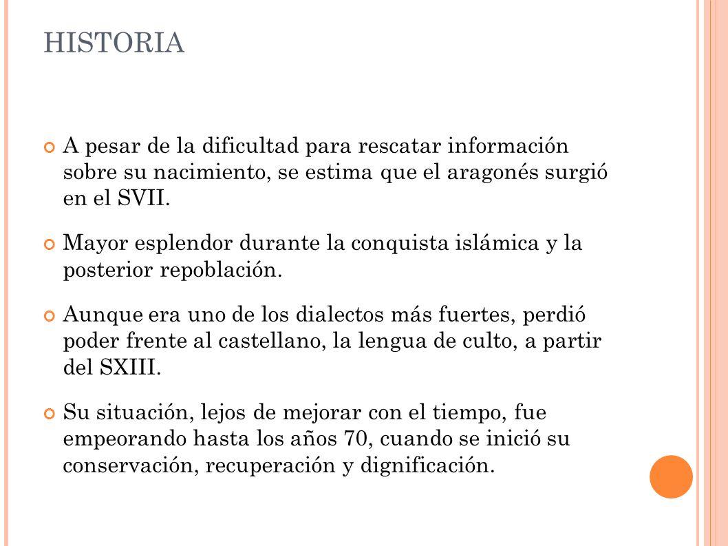 HISTORIA A pesar de la dificultad para rescatar información sobre su nacimiento, se estima que el aragonés surgió en el SVII.