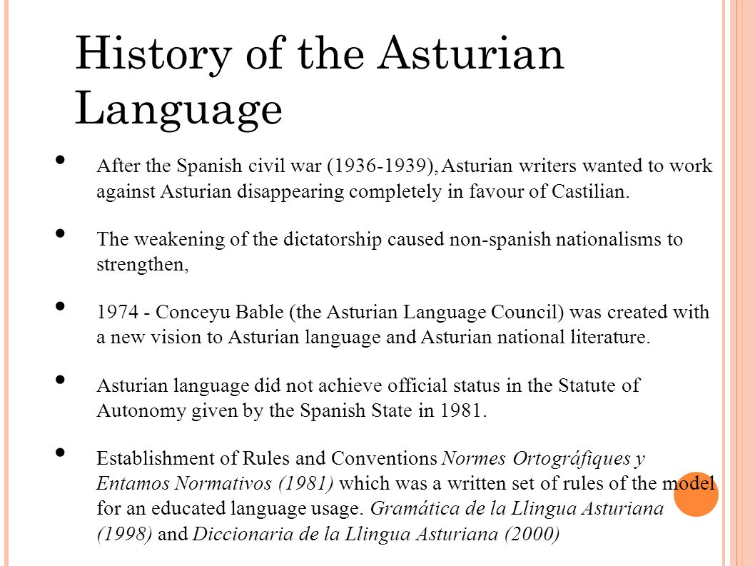 History of the Asturian Language After the Spanish civil war (1936-1939), Asturian writers wanted to work against Asturian disappearing completely in favour of Castilian.