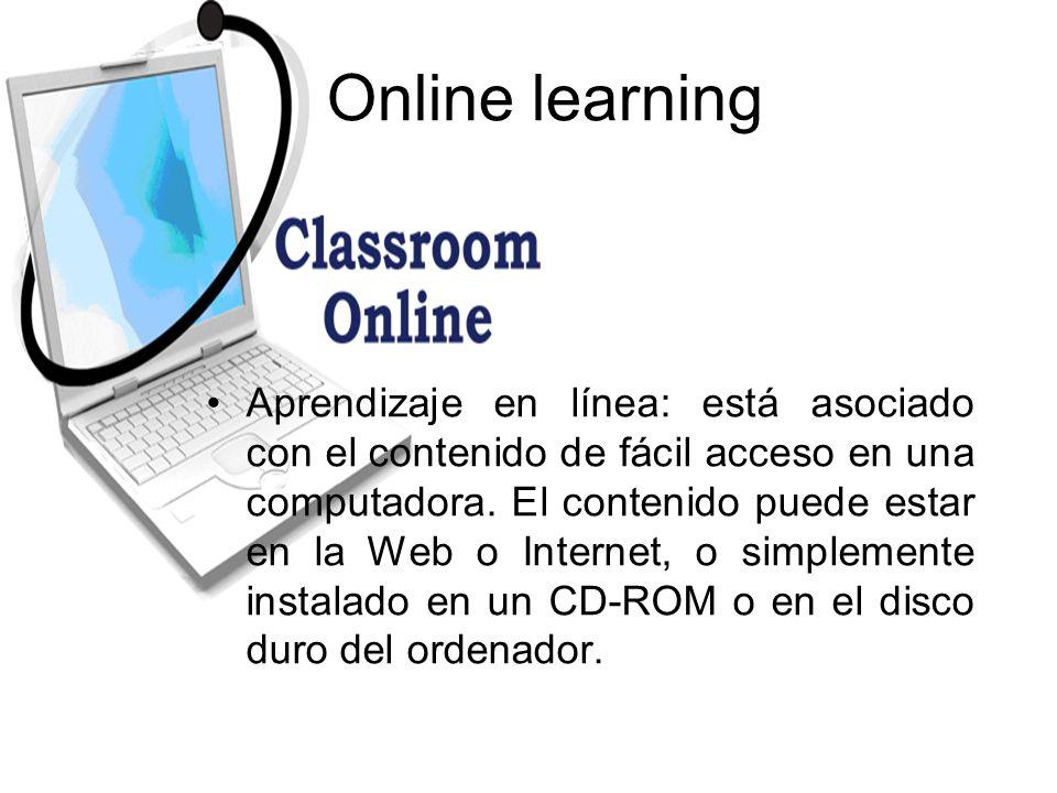 Online learning Aprendizaje en línea: está asociado con el contenido de fácil acceso en una computadora.
