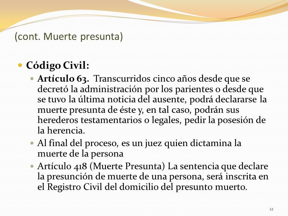 (cont. Muerte presunta) Código Civil: Artículo 63. Transcurridos cinco años desde que se decretó la administración por los parientes o desde que se tu