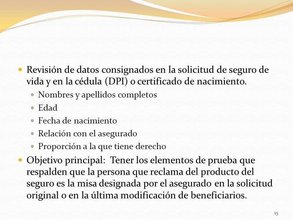 Revisión de datos consignados en la solicitud de seguro de vida y en la cédula (DPI) o certificado de nacimiento. Nombres y apellidos completos Edad F