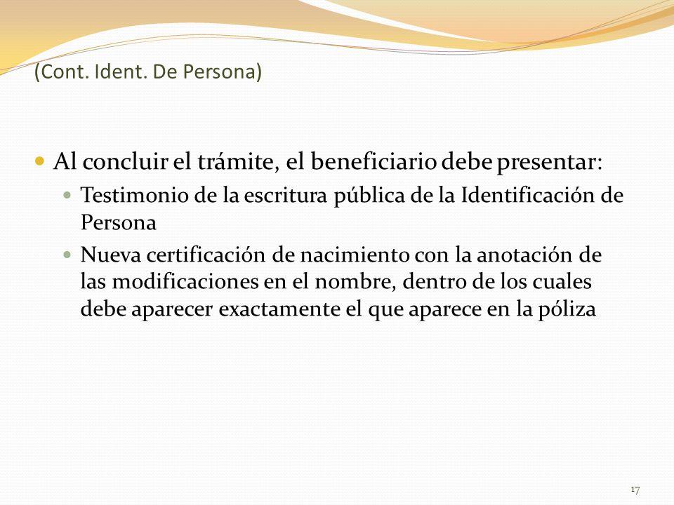 (Cont. Ident. De Persona) Al concluir el trámite, el beneficiario debe presentar: Testimonio de la escritura pública de la Identificación de Persona N