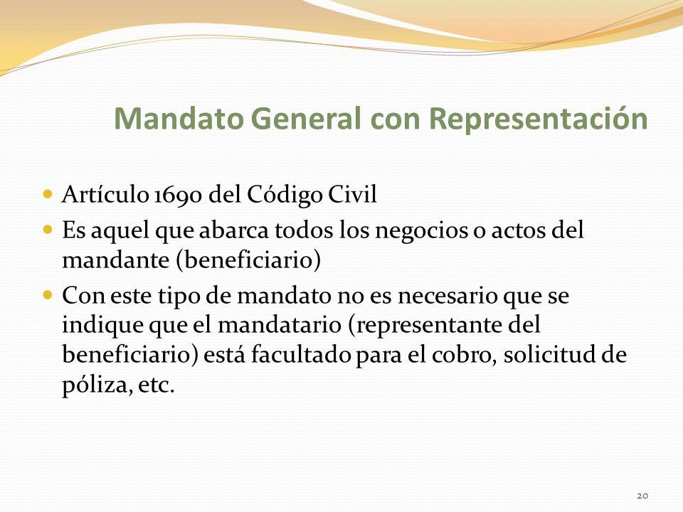 Mandato General con Representación Artículo 1690 del Código Civil Es aquel que abarca todos los negocios o actos del mandante (beneficiario) Con este tipo de mandato no es necesario que se indique que el mandatario (representante del beneficiario) está facultado para el cobro, solicitud de póliza, etc.