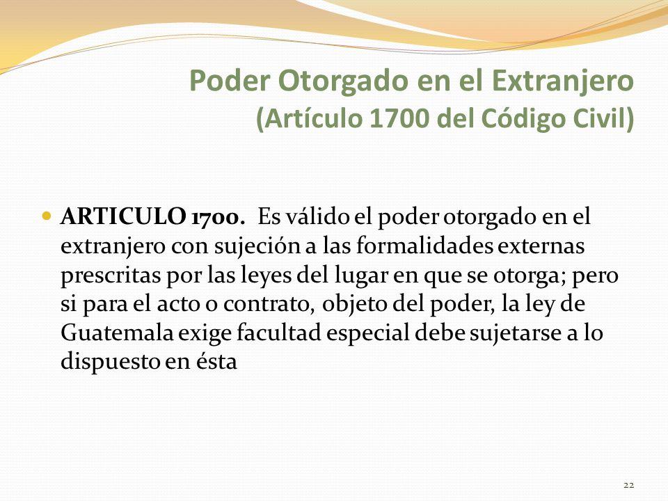 Poder Otorgado en el Extranjero (Artículo 1700 del Código Civil) ARTICULO 1700. Es válido el poder otorgado en el extranjero con sujeción a las formal