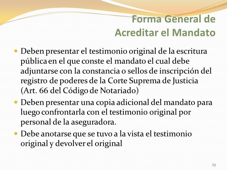 Forma General de Acreditar el Mandato Deben presentar el testimonio original de la escritura pública en el que conste el mandato el cual debe adjuntarse con la constancia o sellos de inscripción del registro de poderes de la Corte Suprema de Justicia (Art.