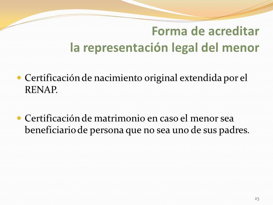 Forma de acreditar la representación legal del menor Certificación de nacimiento original extendida por el RENAP. Certificación de matrimonio en caso
