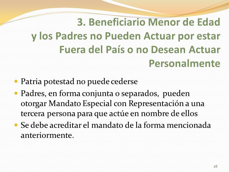 3. Beneficiario Menor de Edad y los Padres no Pueden Actuar por estar Fuera del País o no Desean Actuar Personalmente Patria potestad no puede cederse