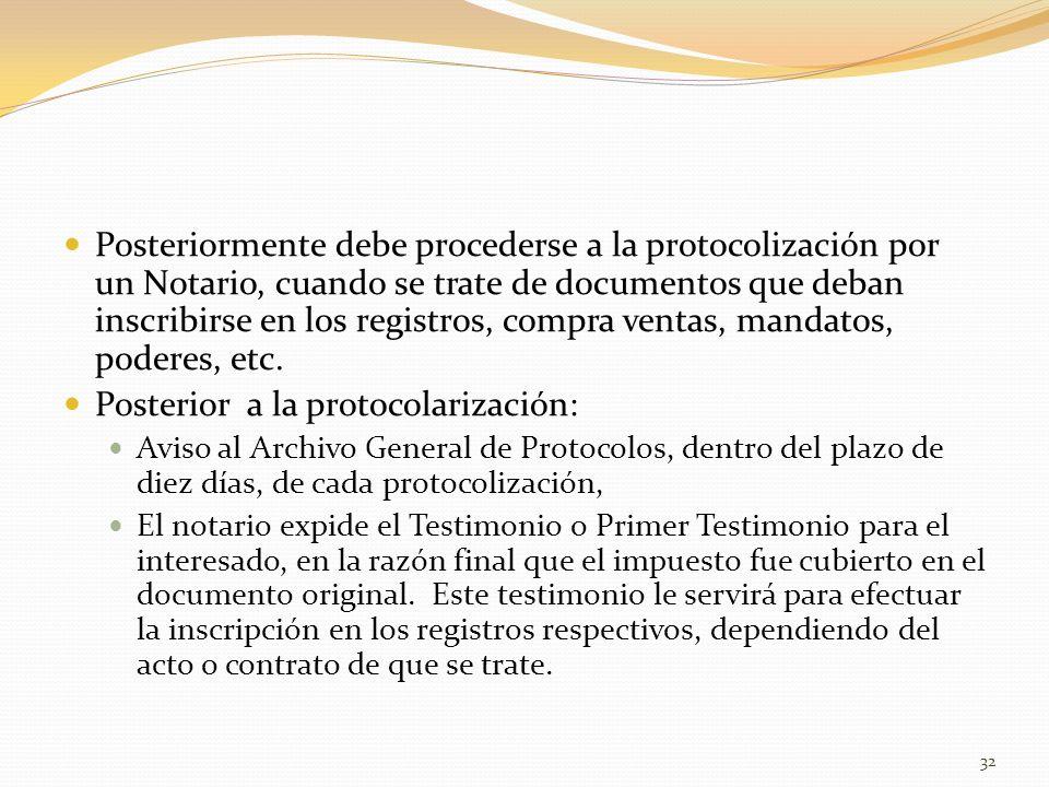 Posteriormente debe procederse a la protocolización por un Notario, cuando se trate de documentos que deban inscribirse en los registros, compra ventas, mandatos, poderes, etc.
