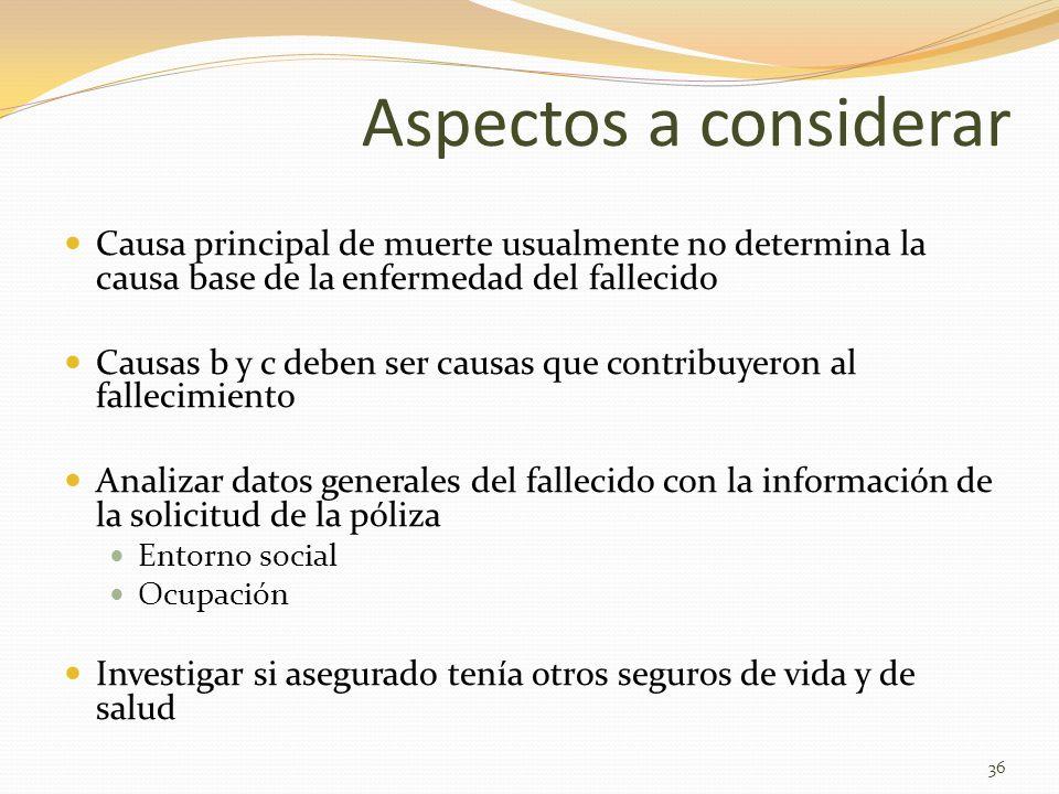 Aspectos a considerar Causa principal de muerte usualmente no determina la causa base de la enfermedad del fallecido Causas b y c deben ser causas que