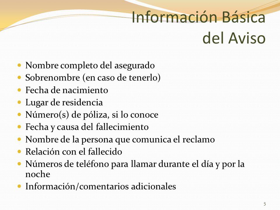 Información Básica del Aviso Nombre completo del asegurado Sobrenombre (en caso de tenerlo) Fecha de nacimiento Lugar de residencia Número(s) de póliz
