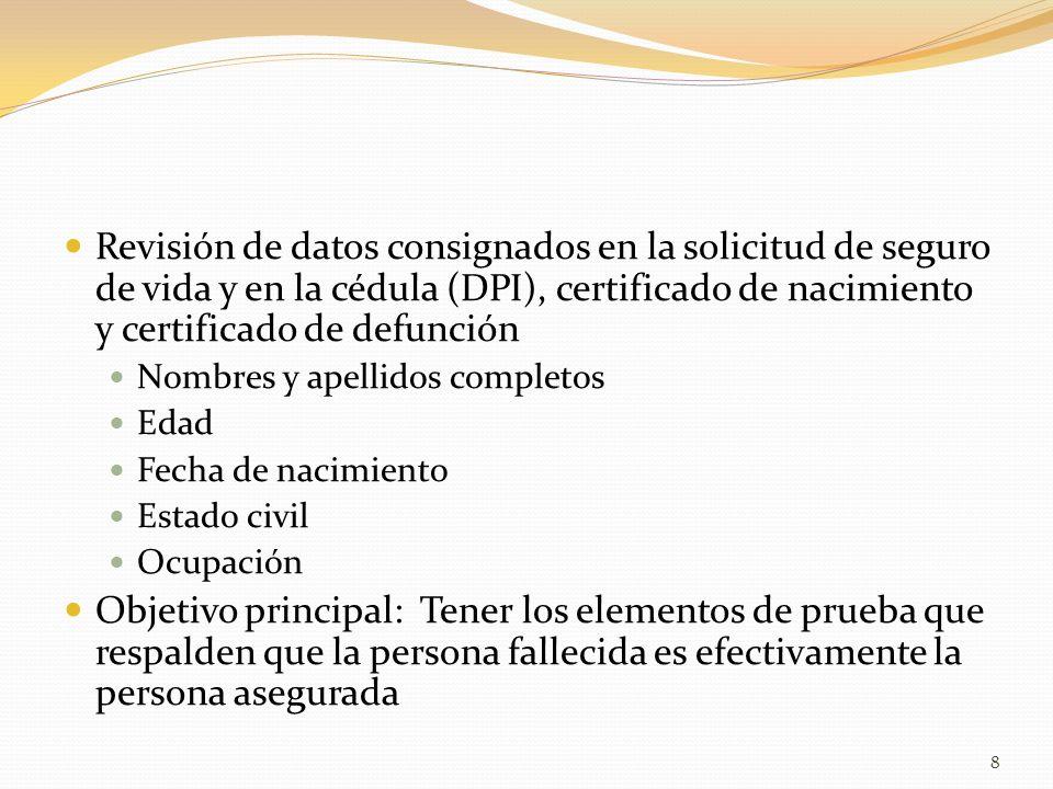 Diferencia en Nombre del Asegurado Nombre del asegurado incompleto o escritos incorrectamente en la póliza en relación al DPI (Cédula de Vecindad), certificación de nacimiento, u otro documento de identificación Verificar si los demás datos personales del asegurado coinciden en los documentos Beneficiarios deben realizar trámite notarial: Identificación de Tercero.