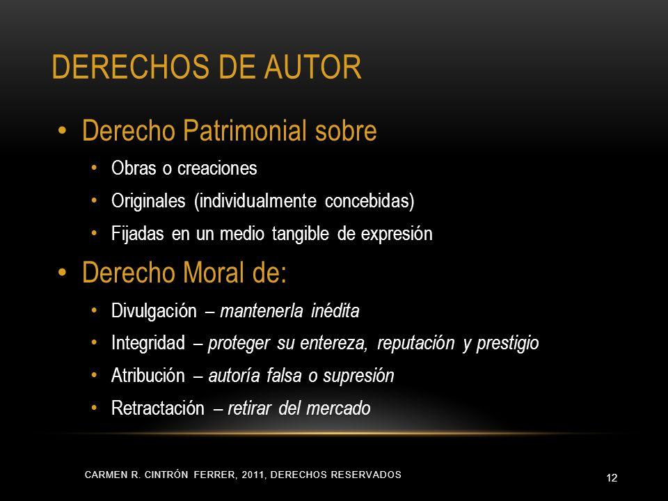 CARMEN R. CINTRÓN FERRER, 2011, DERECHOS RESERVADOS 12 Derecho Patrimonial sobre Obras o creaciones Originales (individualmente concebidas) Fijadas en