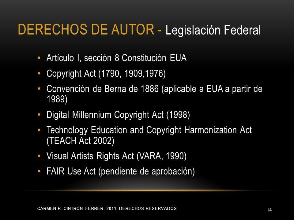 DERECHOS DE AUTOR - Legislación Federal CARMEN R. CINTRÓN FERRER, 2011, DERECHOS RESERVADOS 14 Artículo I, sección 8 Constitución EUA Copyright Act (1