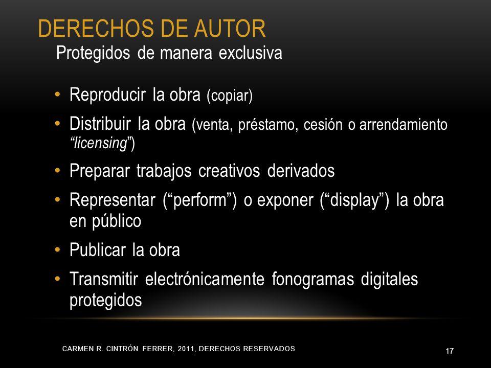 CARMEN R. CINTRÓN FERRER, 2011, DERECHOS RESERVADOS 17 Reproducir la obra (copiar) Distribuir la obra (venta, préstamo, cesión o arrendamiento licensi
