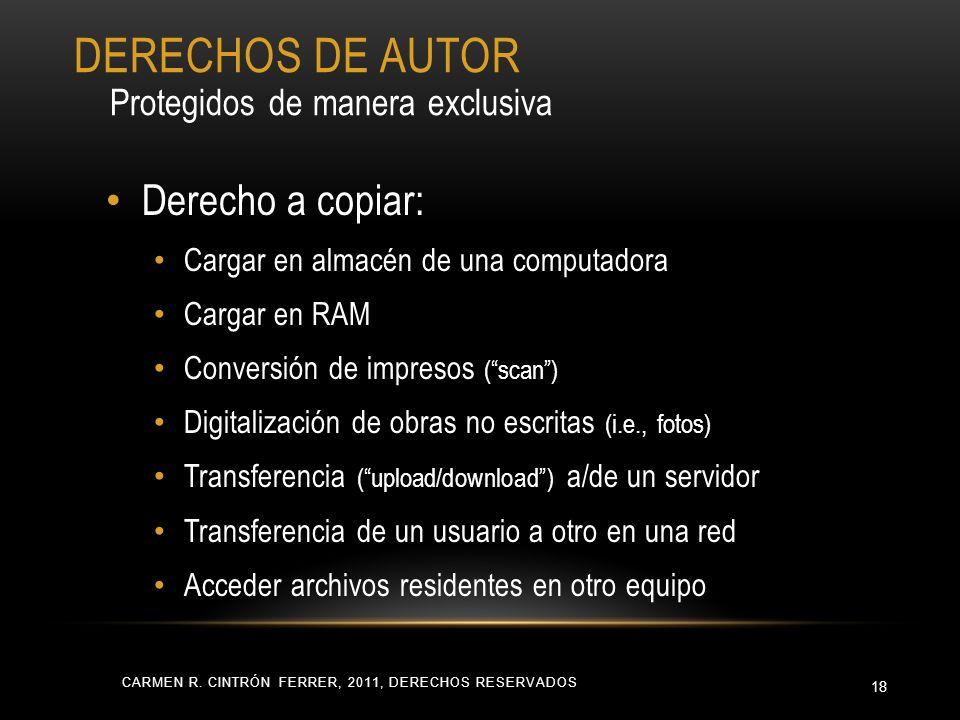 CARMEN R. CINTRÓN FERRER, 2011, DERECHOS RESERVADOS 18 Derecho a copiar: Cargar en almacén de una computadora Cargar en RAM Conversión de impresos (sc