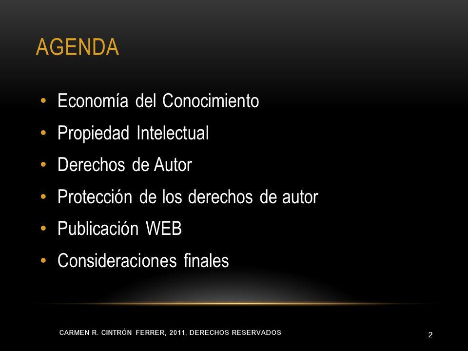 AGENDA CARMEN R. CINTRÓN FERRER, 2011, DERECHOS RESERVADOS 2 Economía del Conocimiento Propiedad Intelectual Derechos de Autor Protección de los derec