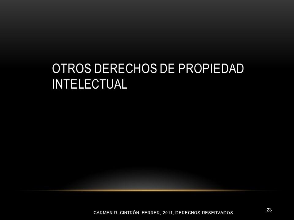 OTROS DERECHOS DE PROPIEDAD INTELECTUAL CARMEN R. CINTRÓN FERRER, 2011, DERECHOS RESERVADOS 23