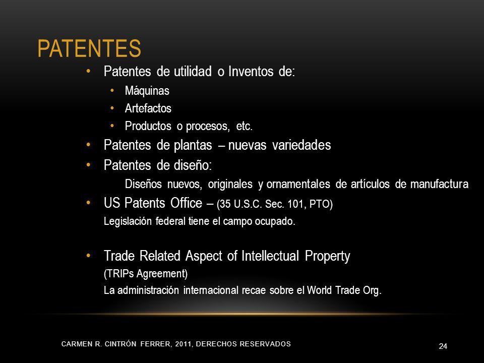 PATENTES CARMEN R. CINTRÓN FERRER, 2011, DERECHOS RESERVADOS 24 Patentes de utilidad o Inventos de: Máquinas Artefactos Productos o procesos, etc. Pat