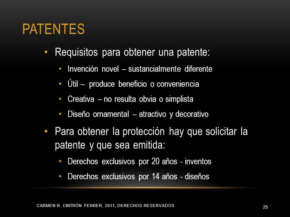 PATENTES CARMEN R. CINTRÓN FERRER, 2011, DERECHOS RESERVADOS 25 Requisitos para obtener una patente: Invención novel – sustancialmente diferente Útil