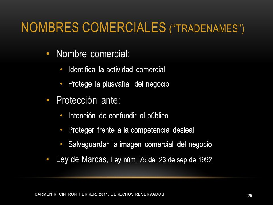 NOMBRES COMERCIALES (TRADENAMES) CARMEN R. CINTRÓN FERRER, 2011, DERECHOS RESERVADOS 29 Nombre comercial: Identifica la actividad comercial Protege la