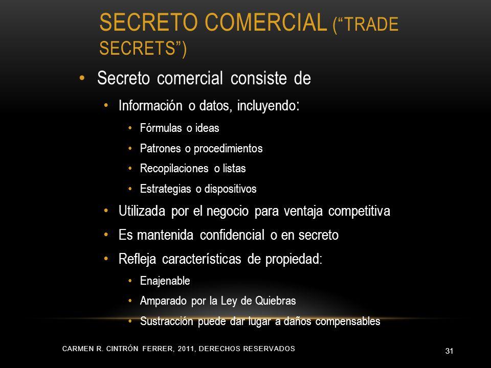 SECRETO COMERCIAL (TRADE SECRETS) CARMEN R. CINTRÓN FERRER, 2011, DERECHOS RESERVADOS 31 Secreto comercial consiste de Información o datos, incluyendo