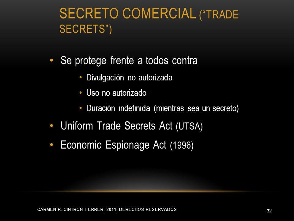 SECRETO COMERCIAL (TRADE SECRETS) CARMEN R. CINTRÓN FERRER, 2011, DERECHOS RESERVADOS 32 Se protege frente a todos contra Divulgación no autorizada Us