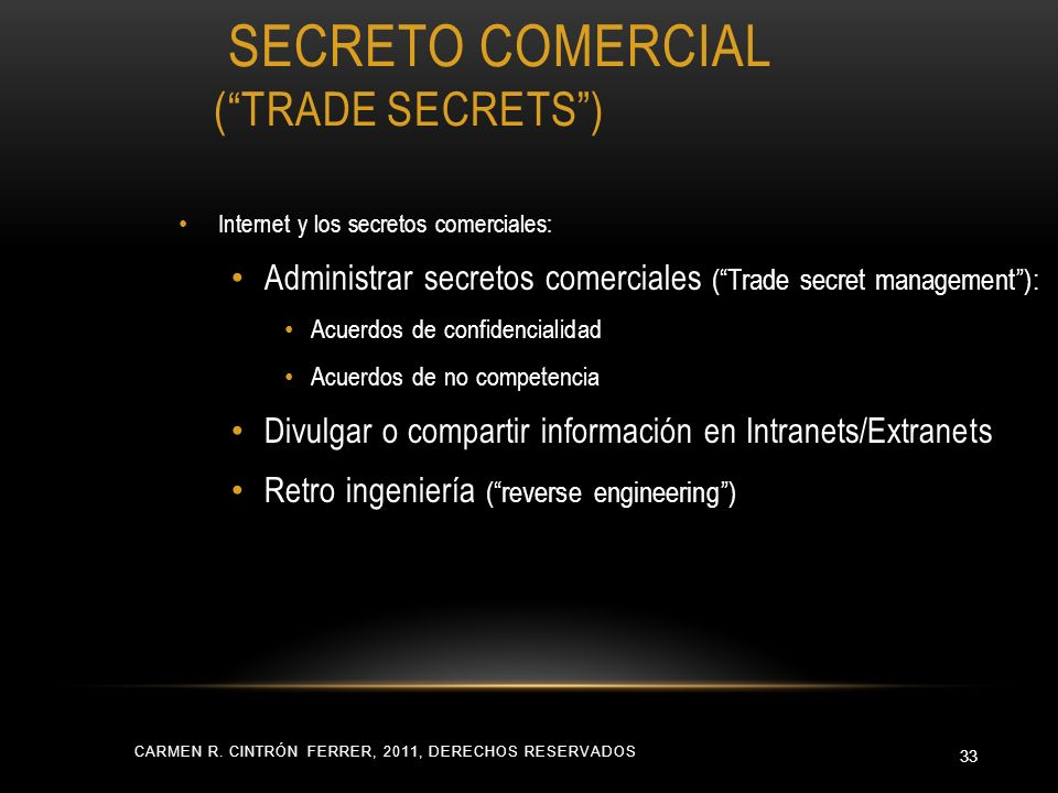 SECRETO COMERCIAL (TRADE SECRETS) Internet y los secretos comerciales: Administrar secretos comerciales (Trade secret management): Acuerdos de confide