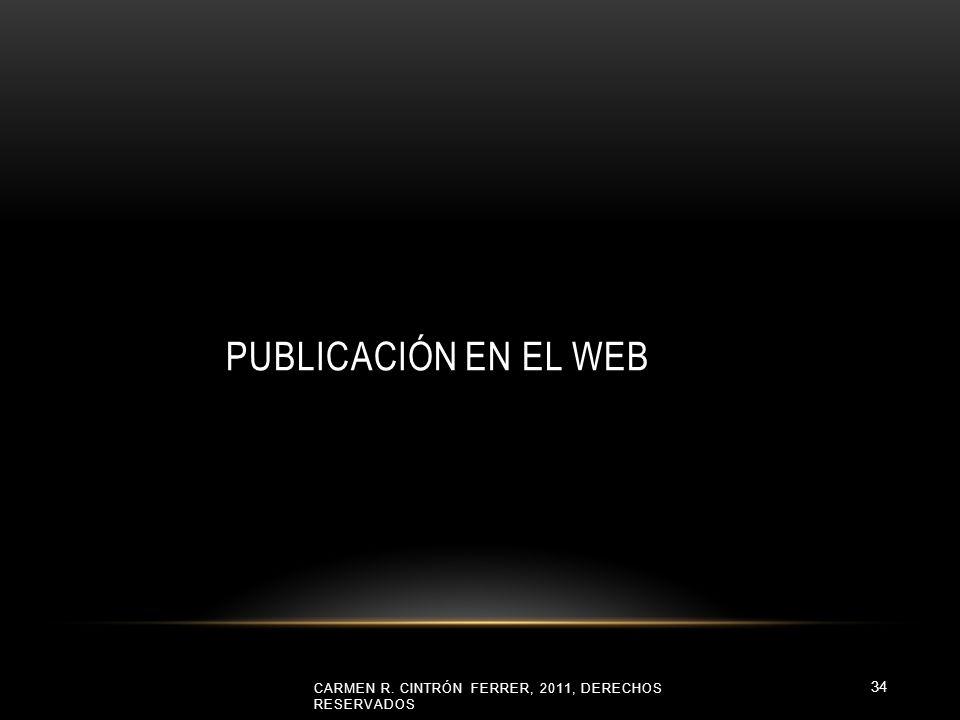 PUBLICACIÓN EN EL WEB CARMEN R. CINTRÓN FERRER, 2011, DERECHOS RESERVADOS 34