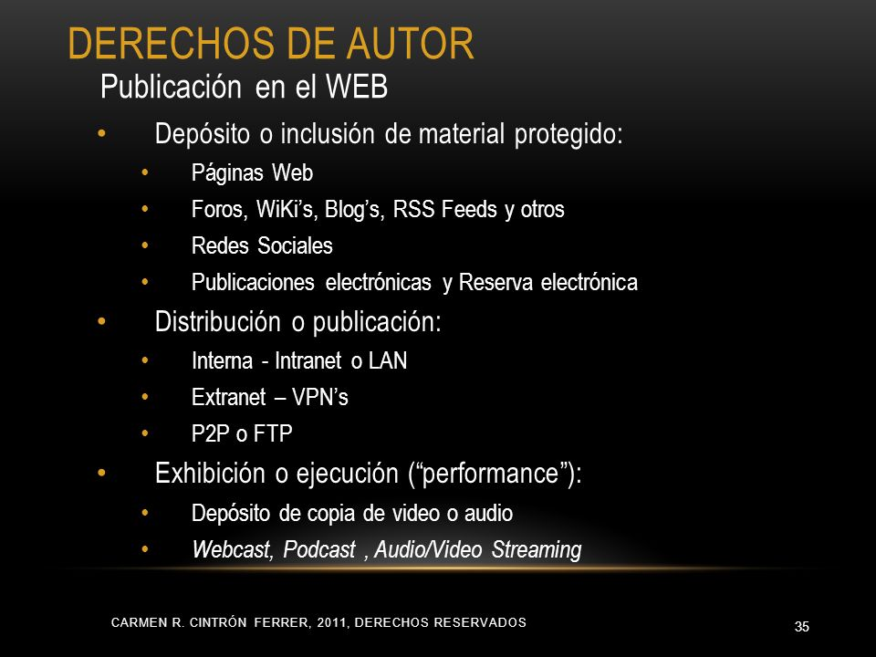 CARMEN R. CINTRÓN FERRER, 2011, DERECHOS RESERVADOS 35 Depósito o inclusión de material protegido: Páginas Web Foros, WiKis, Blogs, RSS Feeds y otros