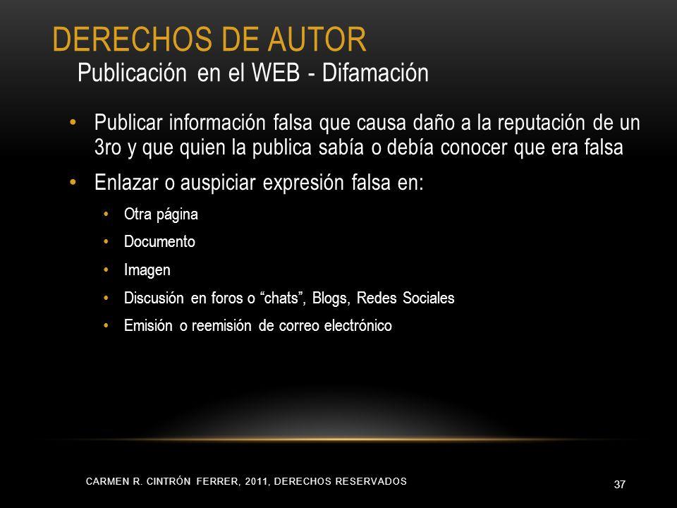 CARMEN R. CINTRÓN FERRER, 2011, DERECHOS RESERVADOS 37 Publicar información falsa que causa daño a la reputación de un 3ro y que quien la publica sabí