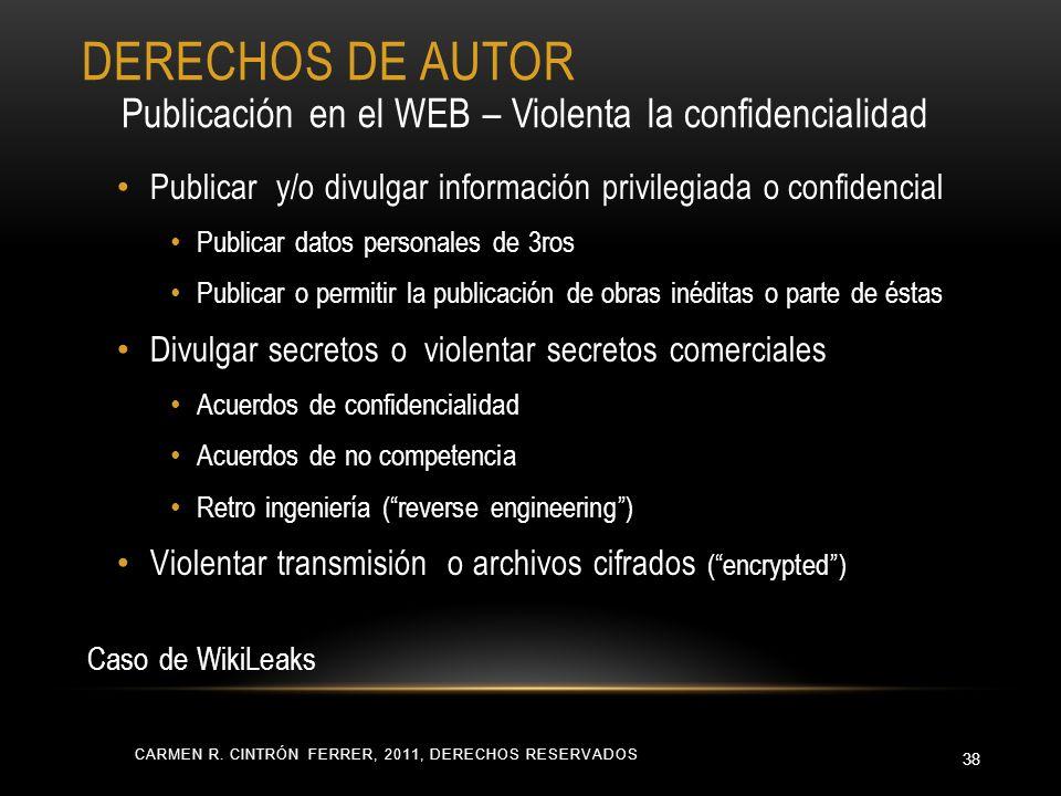 CARMEN R. CINTRÓN FERRER, 2011, DERECHOS RESERVADOS 38 Publicar y/o divulgar información privilegiada o confidencial Publicar datos personales de 3ros