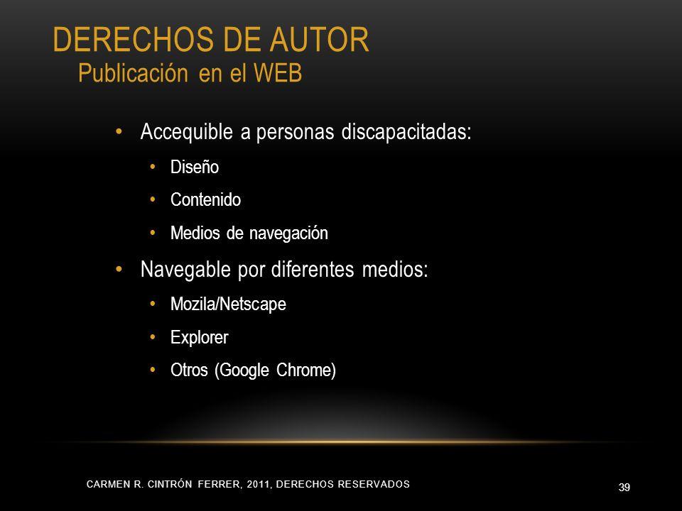 CARMEN R. CINTRÓN FERRER, 2011, DERECHOS RESERVADOS 39 Accequible a personas discapacitadas: Diseño Contenido Medios de navegación Navegable por difer