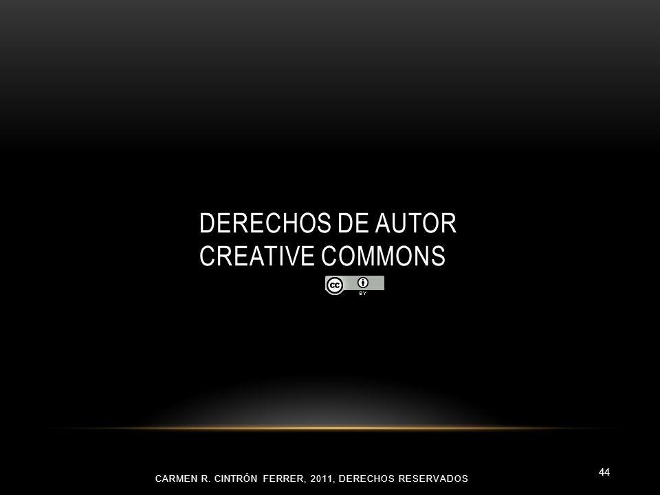 DERECHOS DE AUTOR CREATIVE COMMONS CARMEN R. CINTRÓN FERRER, 2011, DERECHOS RESERVADOS 44