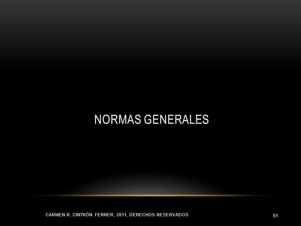 NORMAS GENERALES CARMEN R. CINTRÓN FERRER, 2011, DERECHOS RESERVADOS 51