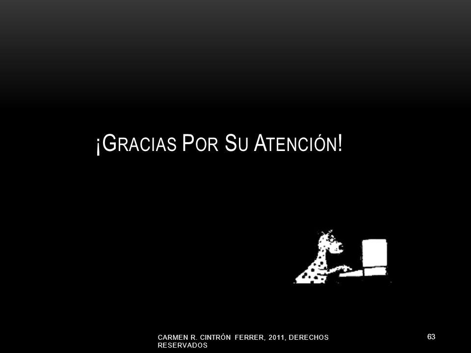¡G RACIAS P OR S U A TENCIÓN ! CARMEN R. CINTRÓN FERRER, 2011, DERECHOS RESERVADOS 63