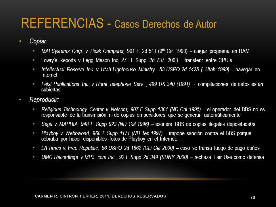 CARMEN R. CINTRÓN FERRER, 2011, DERECHOS RESERVADOS 70 Copiar: MAI Systems Corp. v. Peak Computer, 991 F. 2d 511 (9 th Cir. 1993) – cargar programa en
