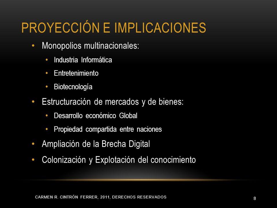 PROYECCIÓN E IMPLICACIONES CARMEN R. CINTRÓN FERRER, 2011, DERECHOS RESERVADOS 8 Monopolios multinacionales: Industria Informática Entretenimiento Bio