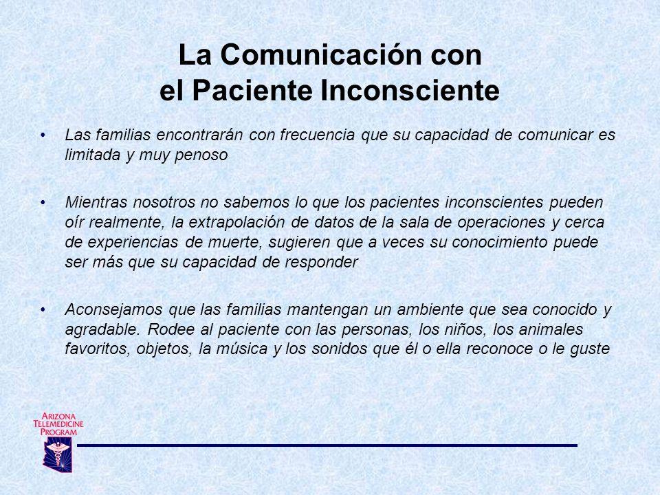 Las familias encontrarán con frecuencia que su capacidad de comunicar es limitada y muy penoso Mientras nosotros no sabemos lo que los pacientes incon