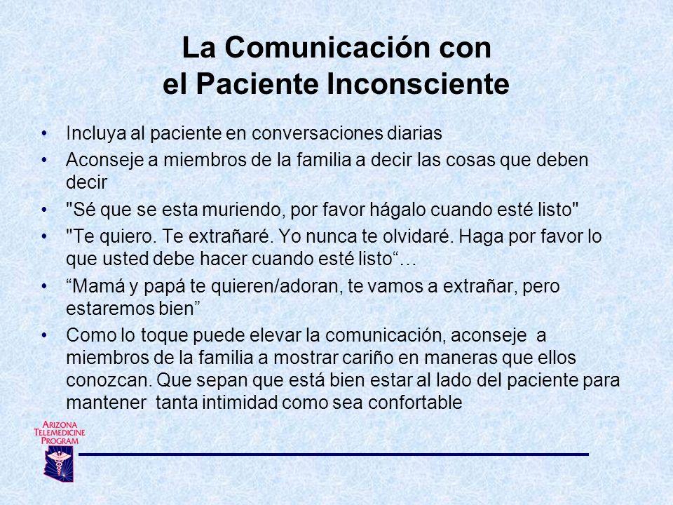 Incluya al paciente en conversaciones diarias Aconseje a miembros de la familia a decir las cosas que deben decir Sé que se esta muriendo, por favor hágalo cuando esté listo Te quiero.